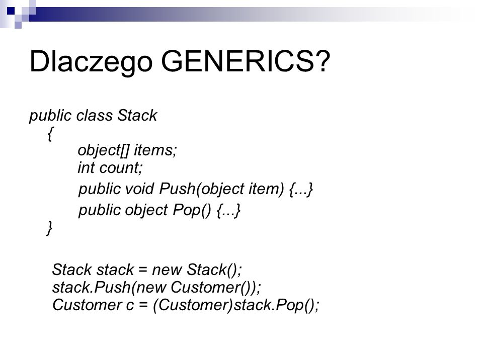 Dlaczego GENERICS public class Stack { object[] items; int count;
